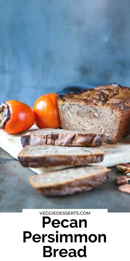 Sliced loaf with text: Pecan Persimmon Bread
