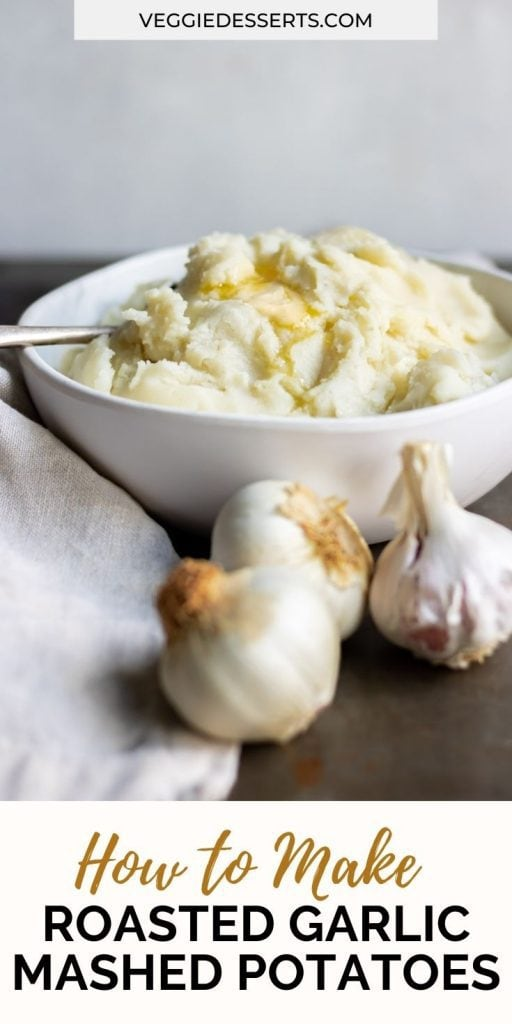 Bowl of potatoes with text: How to Make Roasted Garlic Mashed Potatoes.