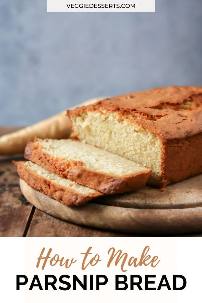 Loaf of cake with text: How to Make Parsnip Bread.