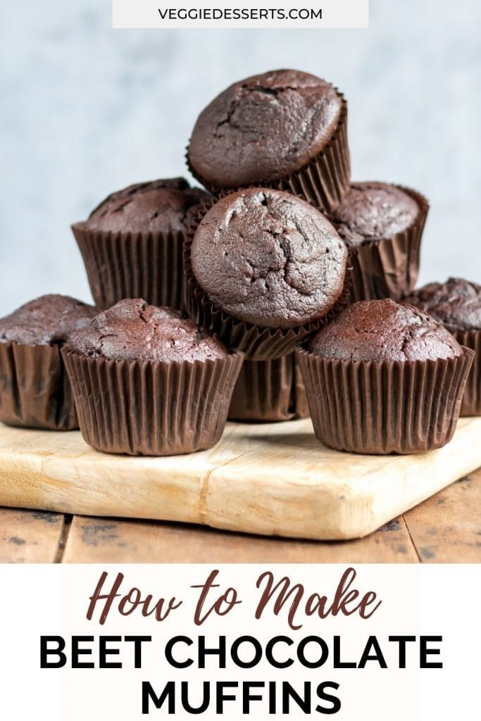 Pile of muffins on a board with text: How to Make Beet Chocolate Muffins.