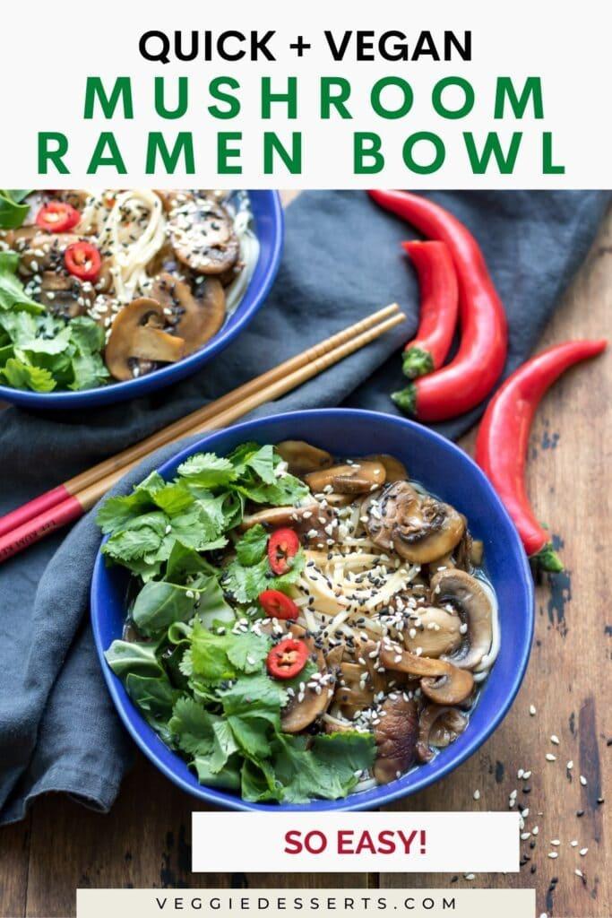 Bowl of ramen with text: Quick and vegan, mushroom ramen bowl.