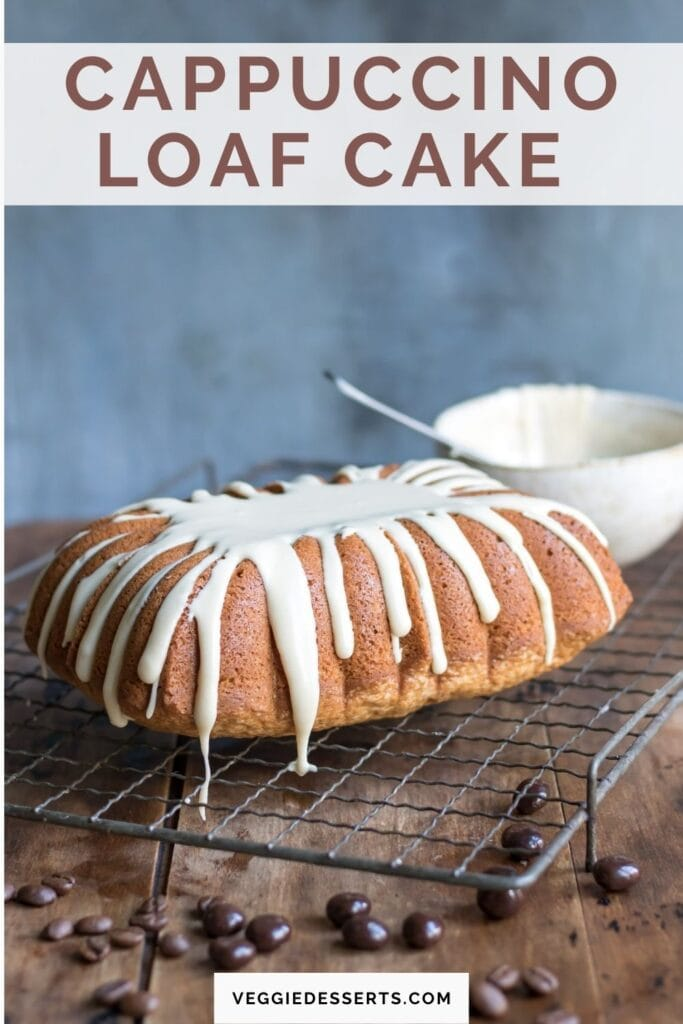 Cake on a rack, with text: Cappuccino Loaf Cake.