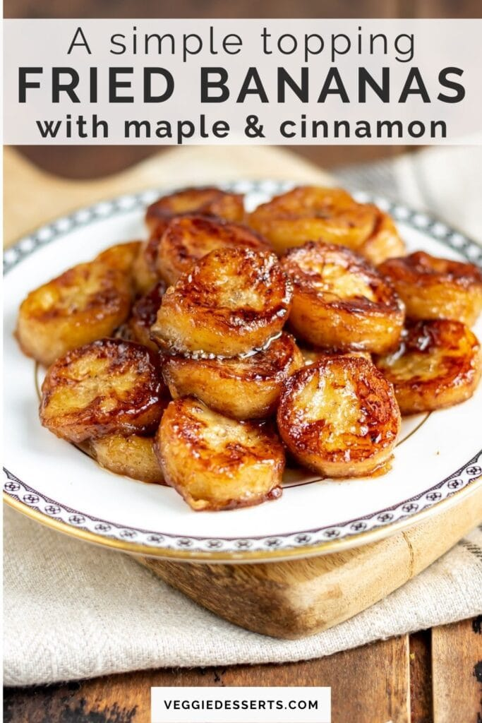 Plate of fried bananas with text: A simple topping, fried bananas with maple and cinnamon.
