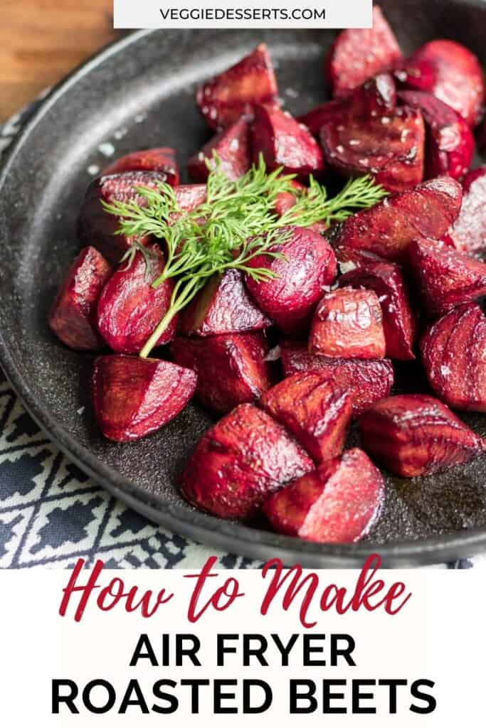 Close up of cooked beets, with text: How to make air fryer roasted beets.