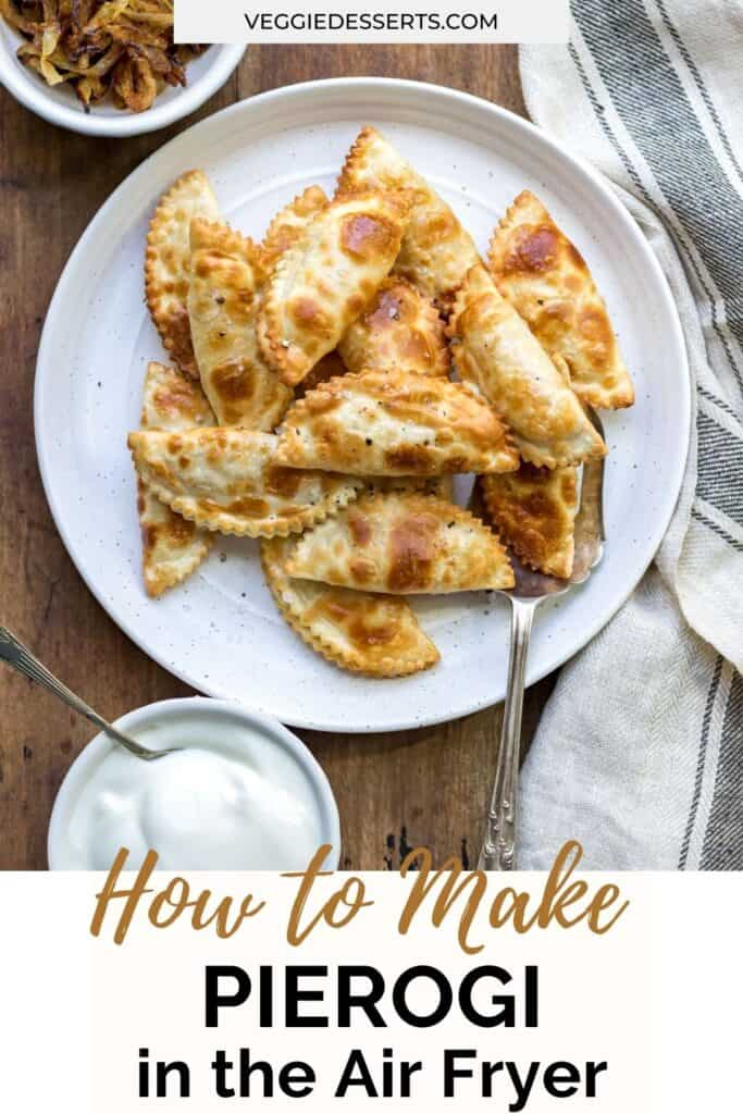 Plate of pierogies with text: How to make Pierogi in the Air Fryer.