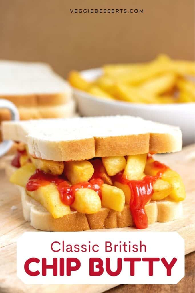 Close up of a sandwich, with text: Classic British Chip Butty.