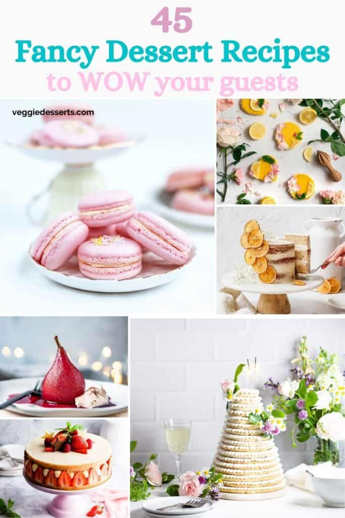 Collage of dessert pictures, with the text: 45 Fancy Dessert Recipes to wow your guests.