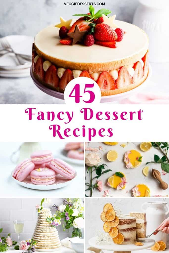 Collage of dessert recipes with text: 45 Fancy Dessert Recipes.