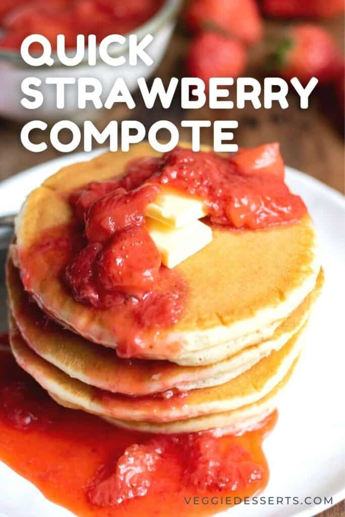 Pancakes with strawberry sauce, with text: Quick Strawberry Compote.