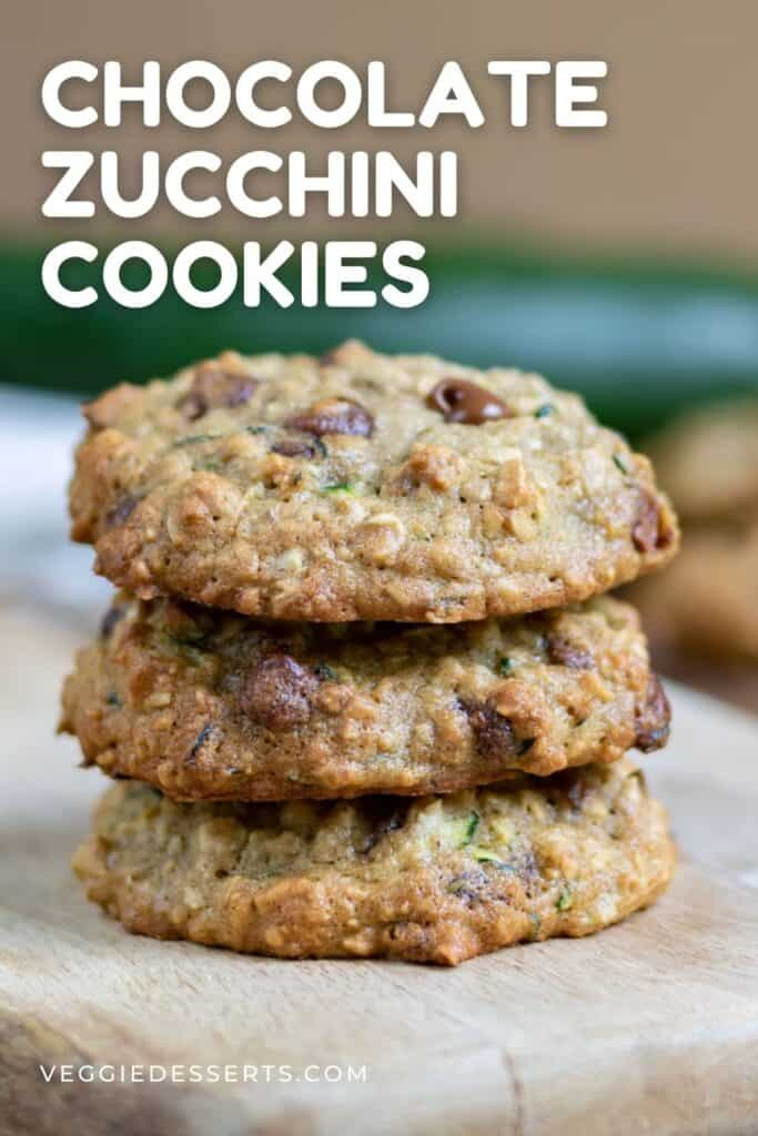 Stack of cookies with text: Chocolate Zucchini Cookies.