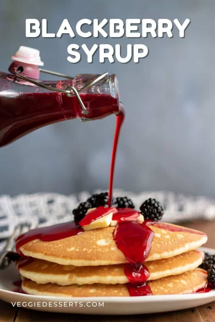 Pouring syrup onto pancakes, with text: Blackberry Syrup.